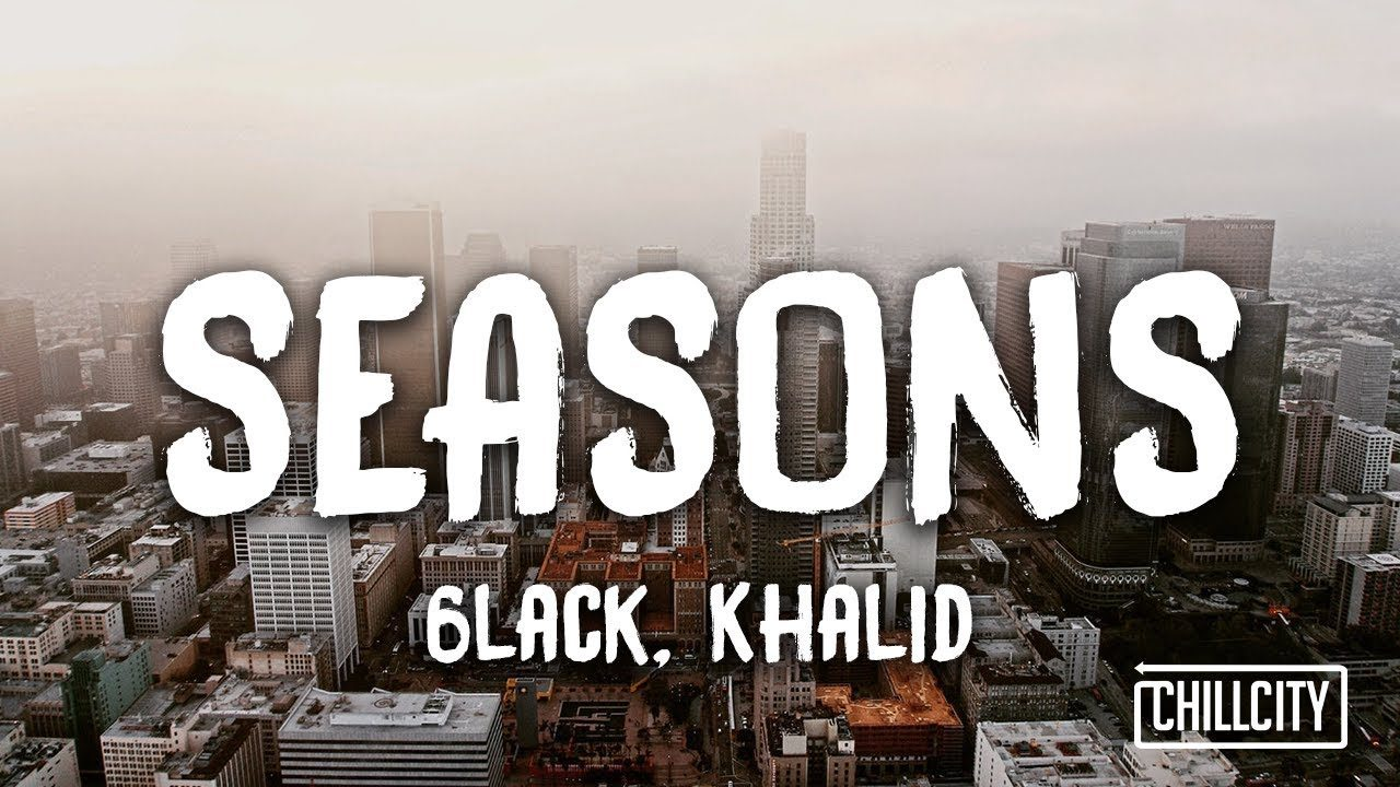 6LACK, Khalid - Seasons