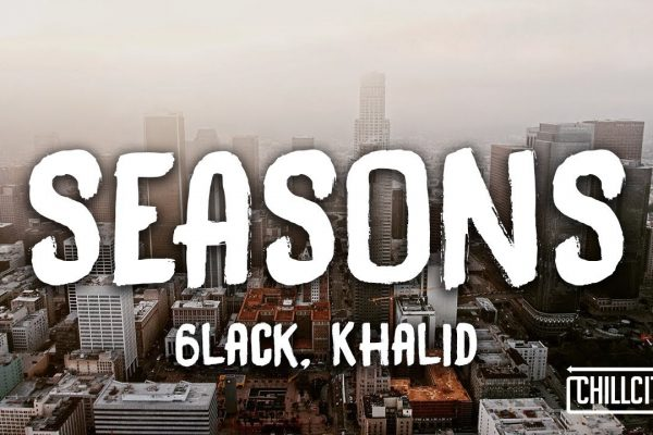 6LACK, Khalid - Seasons